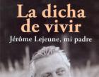 La dicha de vivir. Jérôme Lejeune, mi padre