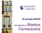 Bioética Farmacéutica, III Jornada de la Asociación Española y Farmacia Social (AEFAS)