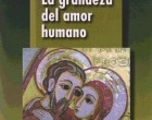 """Libro publicado por la C.E.E. """"LA GRANDEZA DEL AMOR HUMANO"""" en el que colabora el Observatorio de Bioética"""