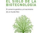El Siglo de la Biotecnología. El comercio genético y el nacimiento de un mundo feliz.