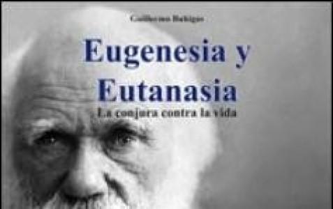 Eugenesia y Eutanasia. La conjura contra la vida.