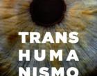 Transhumanismo: La búsqueda tecnológica del mejoramiento humano