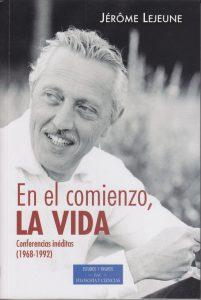 LIBRO: Jérôme Lejeune. En el comienzo, la vida. Conferencias inéditas (1968-1992)