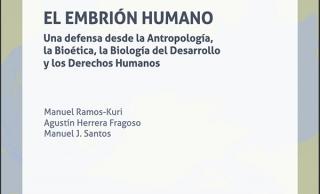 Libro: El embrión humano. Una defensa desde la Antropología, la Bioética, la Biología del Desarrollo y los Derechos Humanos